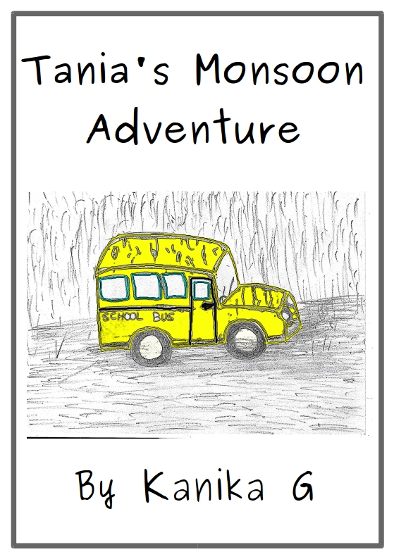 Tanias Monsoon Adventure Tania And Her Friends Are On The Way Back From A School Trip It Is Pouring Cats Dogs Roads Have Started Flooding